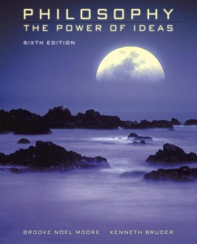 Philosophy: The Power of Ideas with PowerWeb: Philosophy (0072980796) by Brooke Noel Moore; Ken Bruder