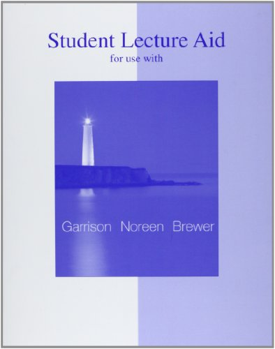 Student Lecture Aid to accompany Managerial Accounting: Ray H Garrison,