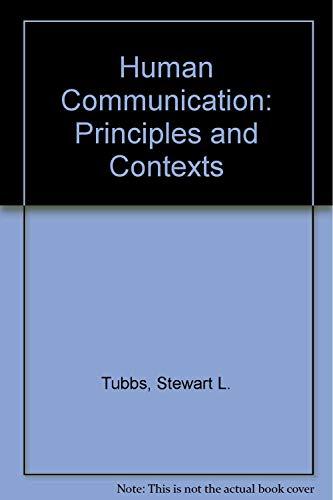 Human Communication: Principles and Contexts: Stewart L. Tubbs, Sylvia Moss