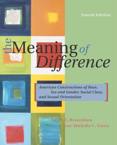 9780072997460: The Meaning of Difference: American Constructions of Race, Sex and Gender, Social Class, and Sexual Orientation