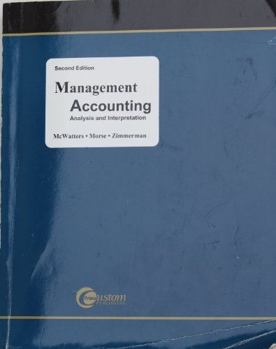 Management Accounting Analysis and Interpretation: McWatters, Cheryl S. Morse, Dale, ; Zimmerman, ...