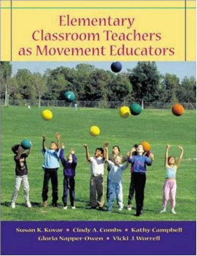 Elementary Classroom Teachers as Movement Educators with: Susan K. Kovar;