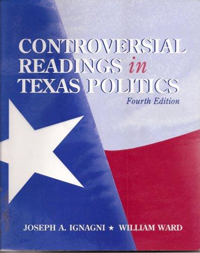 Controversial Readings in Texas Politics, Fourth Edition: Joseph A. Ignagni/William
