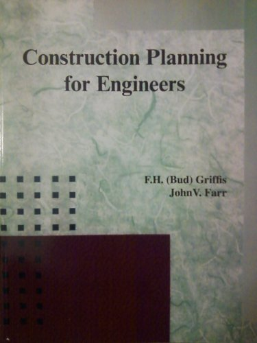 Construction Planning for Engineers: Griffis, F.H.; Farr, John V.