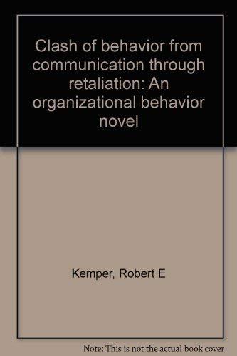 9780073032795: Clash of behavior from communication through retaliation: An organizational behavior novel