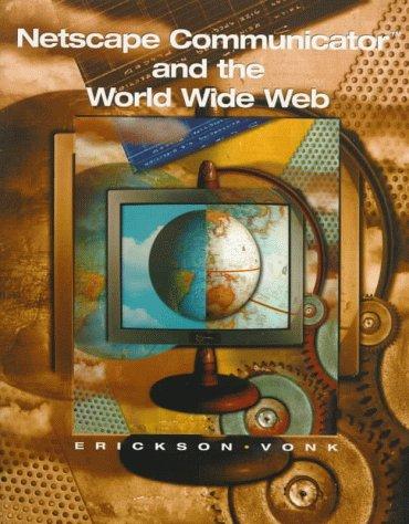 Netscape Communicator and the World Wide Web: John A. Vonk;