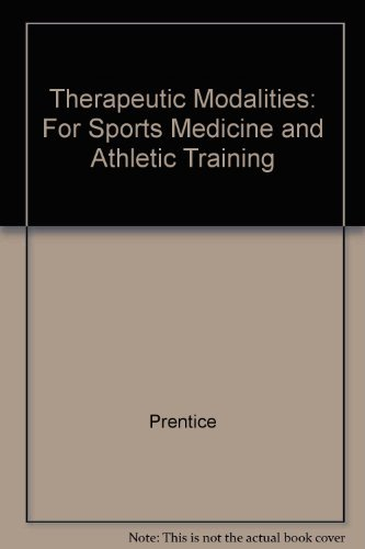 Therapeutic Modalities: For Sports Medicine and Athletic Training: Prentice, William E.