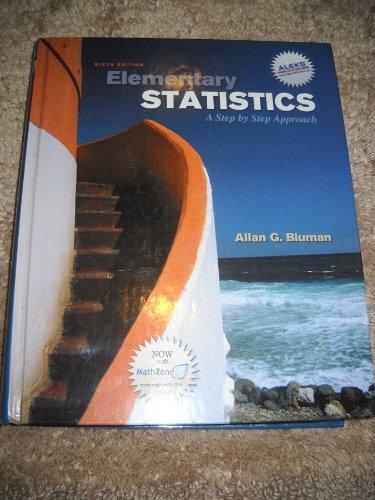 Elementary Statistics: A Step by Step Approach, 6th: Bluman, Allan G.