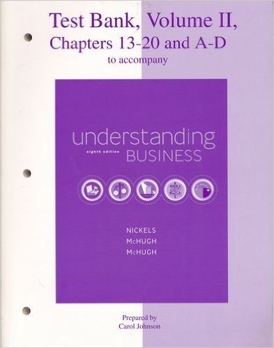 9780073106076: Test Bank, Volume II, Chapters 13-20 and A-D to Accompany Understanding Business eighth edition (Volume II)