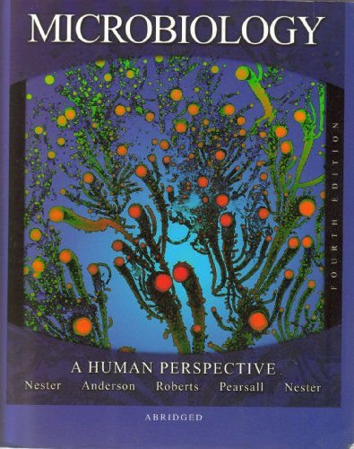 Microbiology: A Human Perspective - Fourth Edition: Eugene W. Nester;
