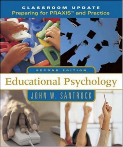 "Educational Psychology, Classroom Update: Preparing for PRAXISâ""¢: John W Santrock"