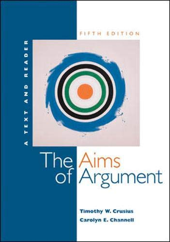Aims of Argument: Text and Reader with: Timothy Crusius, Carolyn