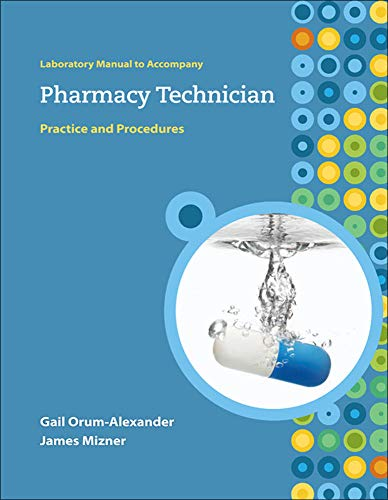 Lab Manual to Accompany Pharmacy Technician: Practice: Orum-Alexander, Gail G.