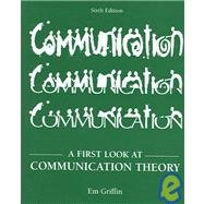 A First Look at Communication Theory with: Em Griffin