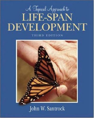 A Topical Approach to Life-Span Development with: John W Santrock