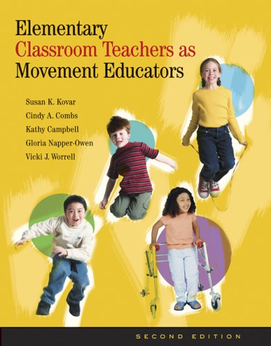 Elementary Classroom Teachers As Movement Educators: Moving: Susan K. Kovar/