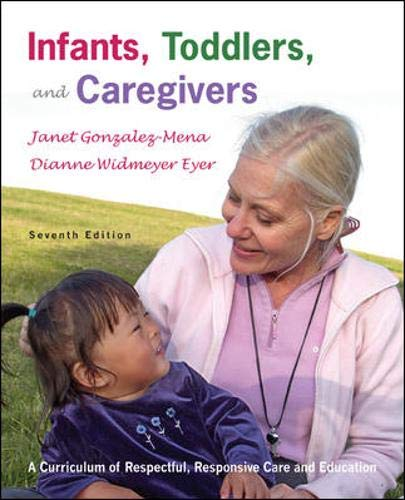 Infants, Toddlers, and Caregivers, 7th Edition: Gonzalez-Mena,Janet, Eyer,Dianne Widmeyer