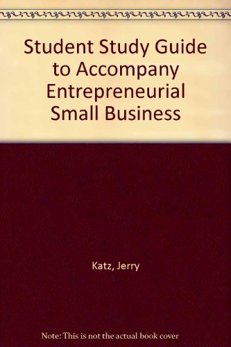 Student Study Guide to Accompany Entrepreneurial Small: Jerome A. Katz,