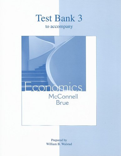 Test Bank 3 to Accompany Economics: McConnell, Campbell R., Brue, Stanley L.