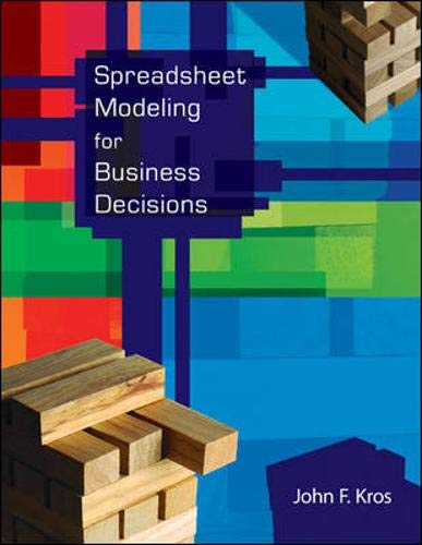 Spreadsheet Modeling for Business Decisions with Student: John Kros