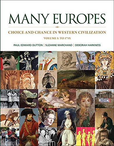 Many Europes: Volume I to 1715: Choice and Chance in Western Civilization: Paul Edward Dutton
