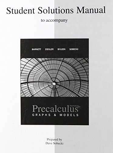 Student Solutions Manual for use with Precalculus: Graphs and Models (9780073341781) by Raymond Barnett; Michael Ziegler; Karl Byleen; David Sobecki