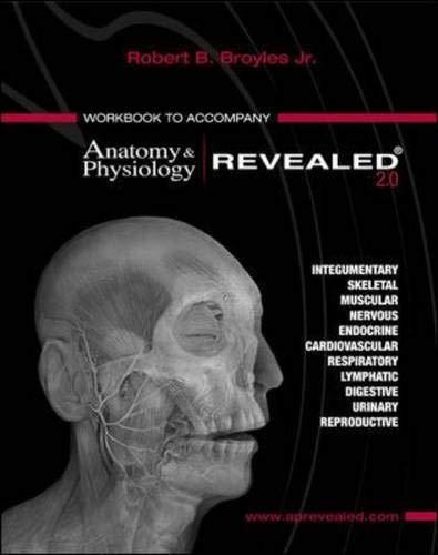 Workbook to accompany Anatomy & Physiology Revealed,: Robert Broyles