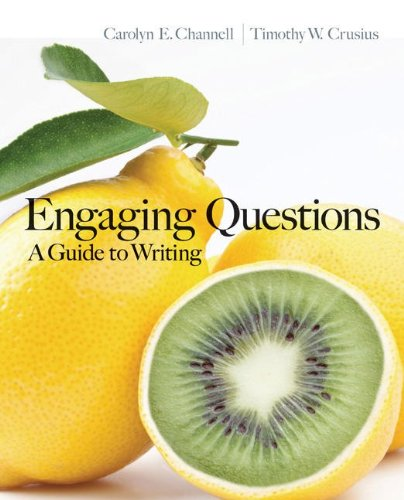 Engaging Questions: A Guide to Writing: Channell, Carolyn; Crusius,