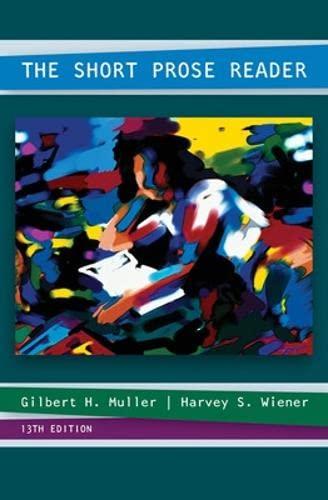 The Short Prose Reader by Gilbert H: Gilbert H. Muller