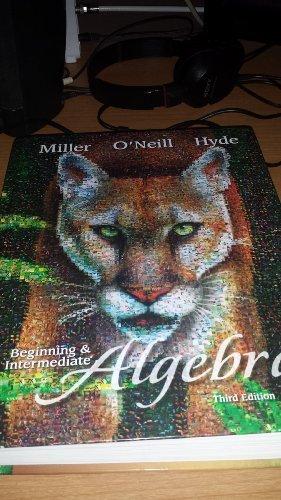 Beginning and Intermediate Algebra, 3rd Edition: Julie Miller
