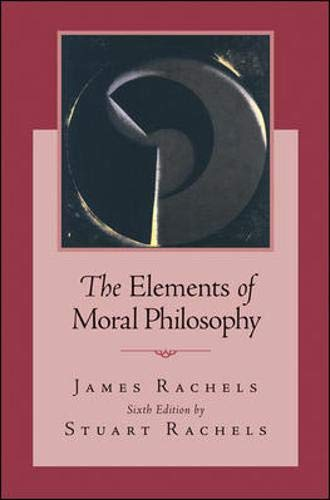 The Elements of Moral Philosophy: Rachels, James; Rachels,