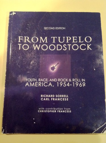 From Tupelo to Woodstock - Youth, Race, and Rock & Roll in America, 1954-1969: Sorrell, Richard