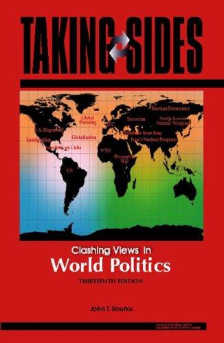 Taking Sides: Clashing Views in World Politics: John T. Rourke