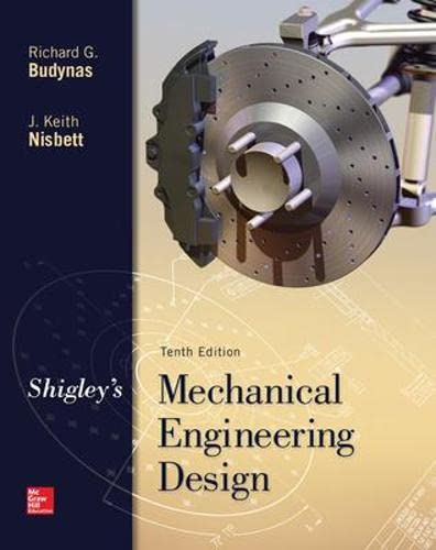 Shigley's Mechanical Engineering Design (McGraw-Hill Series in Mechanical Engineering): ...