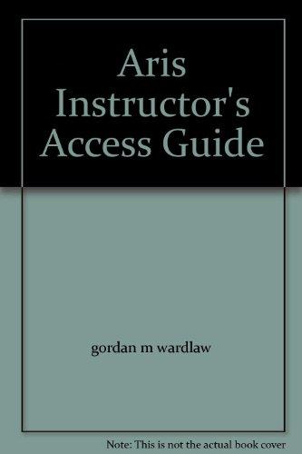 Aris Instructor's Access Guide: gordan m wardlaw