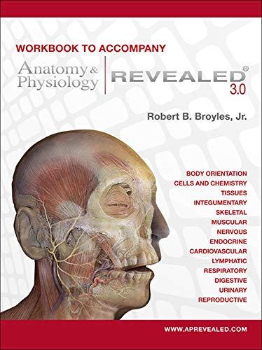 Workbook to accompany Anatomy & Physiology Revealed: Broyles, Robert