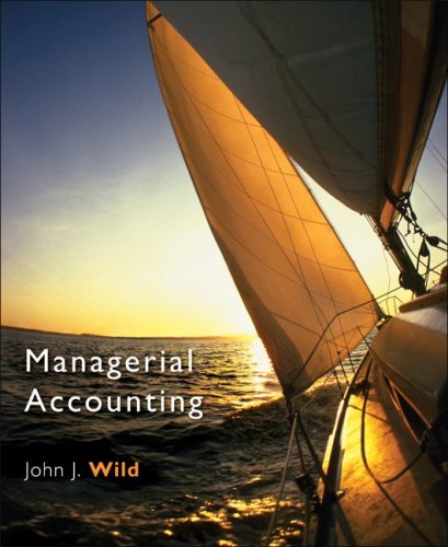 Managerial Accounting 2007 Edition: John J Wild