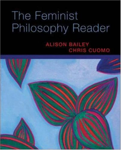 The Feminist Philosophy Reader: Bailey, Alison, Cuomo,