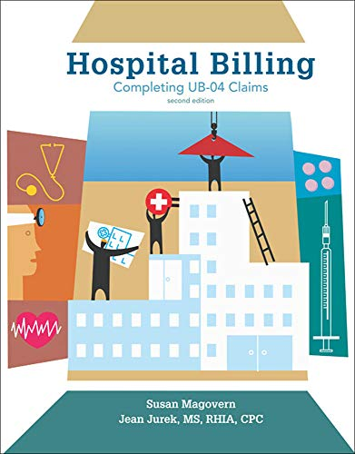 Hospital Billing: Completing UB-04 Claims 2nd edition: Susan Magovern, Jean