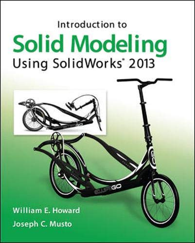 Introduction to Solid Modeling Using SolidWorks® 2013: Howard, William; Musto,
