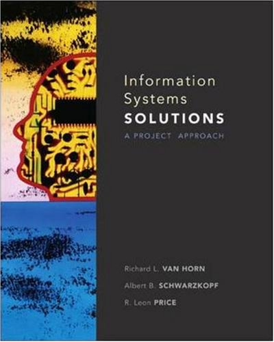 Information Systems Solutions: A Project Approach (9780073524368) by Richard Van Horn; Albert Schwarzkopf; R. Price