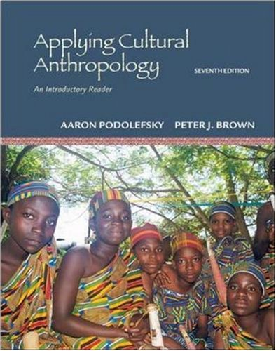 Applying Cultural Anthropology: An Introductory Reader: Podolefsky,Aaron, Brown,Peter