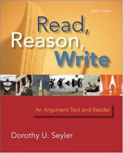 Read, Reason, Write: An Argument Text and: Dorothy Seyler