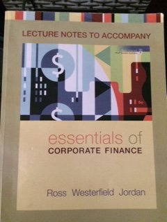 Lecture Notes to Accompany Essentials of Corporate Finance (McGraw Hill Learning Solutions): ...