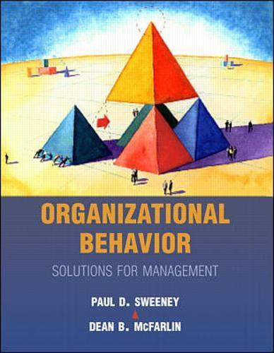 Organizational Behavior: Solutions for Management: Sweeney, Paul, McFarlin,