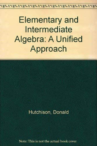 Elementary and Intermediate Algebra: A Unified Approach: Donald Hutchison;Barry Bergman;Louis ...