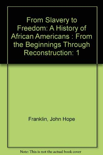9780073962993: From Slavery to Freedom: A History of African Americans, Vol. 1 : From the Beginnings Through Reconstruction