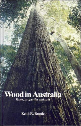 Wood in Australia: Textbook: Types, Properties and: Bootle, Keith R.