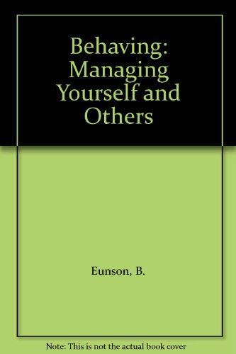 9780074520222: Behaving: Managing Yourself and Others