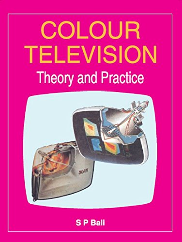 Colour Television: Theory and Practice: S.P. Bali